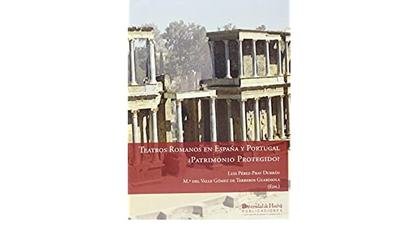 TEATROS ROMANOS EN ESPAÑA Y PORTUGAL: ¿PATRIMONIO PROTEGIDO?: 188 COLECTANEA: Amazon.es: PÉREZ-PRAT DURBÁN, LUIS, GÓMEZ DE TERREROS GUARDIOLA, Mª DEL VALLE: Libros