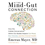 The Mind-Gut Connection: How the Hidden Conversation Within Our Bodies Impacts Our Mood, Our Choices, and Our Overall Health | Emeran Mayer MD