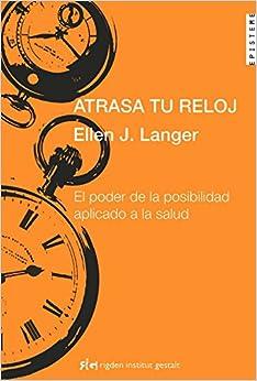 Ebooks Atrasa Tu Reloj - El Poder De La Posibilidad Aplicado A La Salud (episteme (rigden)) Descargar Epub