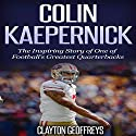 Colin Kaepernick: The Inspiring Story of One of Football's Greatest Quarterbacks Audiobook by Clayton Geoffreys Narrated by Korbid Thompson