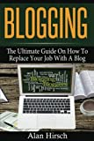 Blogging: The Ultimate Guide On How To Replace Your