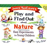 Janice VanCleave's Play and Find Out about Nature: Easy Experiments for Young Children (Play and Find Out Series)