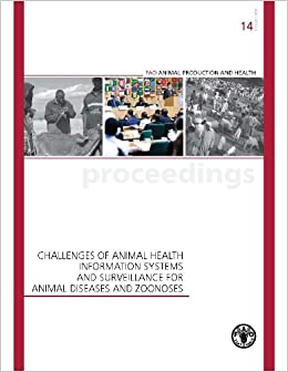 Book Challenges Of Animal Health Information Systems And Surveillance For Animal Disease And Zoonoses: Fao Animal Production And Health Proceedings No. 14