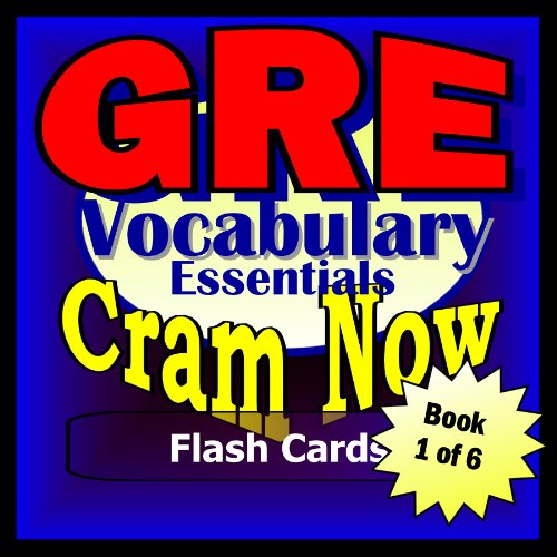 GRE Prep Test ESSENTIAL VOCABULARY Flash Cards--CRAM NOW!--GRE Exam Review Book & Study Guide (GRE Cram Now! 1)
