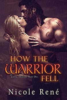 How the Warrior Fell (Falling Warriors series Book 1) by [René, Nicole]