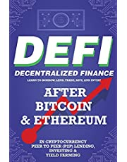 Decentralized Finance (DeFi) Learn to Borrow, Lend, Trade, Save, and Invest after Bitcoin & Ethereum in Cryptocurrency Peer to Peer (P2P) Lending, Investing & Yield Farming: The New Cryptocurrency Business and the Future Financial Economy for Beginners
