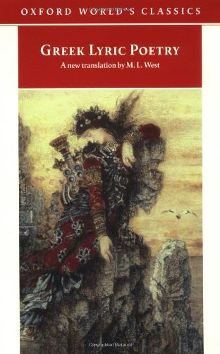 Greek Lyric Poetry: The Poems and Fragments of the Greek Iambic, Elegiac, and Melic Poets (Excluding Pindar and Bacchylides) Down to 450 BC (Oxford World's Classics)