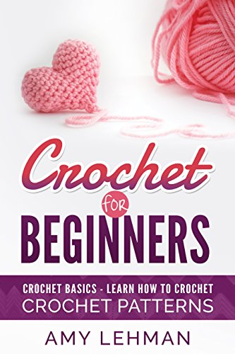 Crochet for Beginners: Learn how to Crochet by [Lehman, Amy]