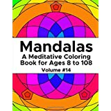 Mandalas: A Meditative Coloring Book for Ages 8 to 108 (Volume 14)