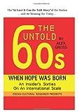 The UNTOLD SIXTIES When Hope Was Born, Alex Gross, Alexander Gross, 0982317808