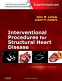 Interventional Procedures for Adult Structural Heart Disease, John M. Lasala and Jason H. Rogers, 1455707589