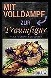 Mit Volldampf zur Traumfigur: Fleisch: Schnell & Gesund - 22 kalorienarme Rezepte aus dem Dampfgarer