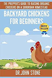 Backyard  Chickens A Beginners Guide: How To Raise Hens In A Small Suburban Yard