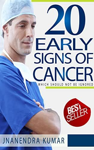 20 EARLY SIGNS OF CANCER: Which should not be ignored.