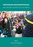 Confronting the International Patriarchy : Iran, Iraq and the United States of America, Winkler, Philippa, 1443842257