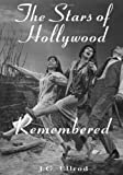 img - for The Stars of Hollywood Remembered: Career Biographies of 81 Actors and Actesses of the Golden Era, 1920s-1950s book / textbook / text book