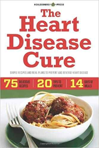 The heart disease cure simple recipes and meal plans to prevent and the heart disease cure simple recipes and meal plans to prevent and reverse heart disease healdsburg press 9781623152802 amazon books forumfinder Images