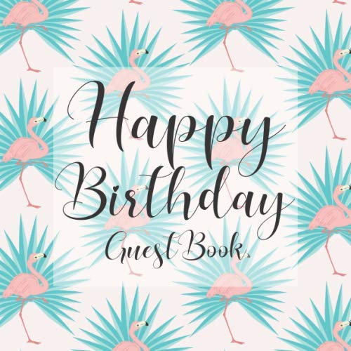 Happy Birthday Guest Book: Pink Flamingo Tropical Themed Signing Celebration Guest Book w Photo Space Gift Log-Party Event Reception Visitor Advice ... Memories-Unique Accessories Idea Scrapboo