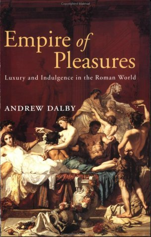 Download Empire of Pleasures: Luxury and Indulgence in the Roman World: 1st (First) Edition pdf