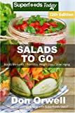 #7: Salads To Go: Over 95 Quick & Easy Gluten Free Low Cholesterol Whole Foods Recipes full of Antioxidants & Phytochemicals (Superfoods Salads In A Jar Book 10)