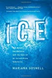 img - for Ice: The Nature, the History, and the Uses of an Astonishing Substance by Mariana Gosnell (2007-06-01) book / textbook / text book