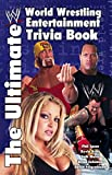 The Ultimate World Wrestling Entertainment Trivia Book: The Ultimate WWE Trivia Book
