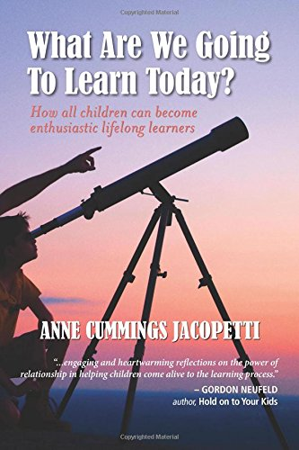 Download What Are We Going To Learn Today?: How All Children Can Become Enthusiastic Lifelong Learners pdf