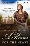 A Home for the Heart -  Louisa's Journey's West: A Historical Western Pioneer Romance by  Katherine St. Clair in stock, buy online here