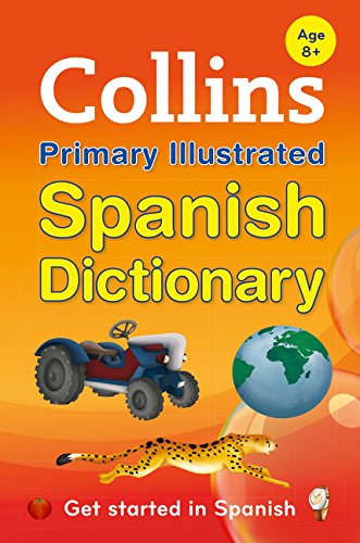 Collins Primary Illustrated Spanish Dictionary: Get started, for ages 7–11 (Collins Primary Dictionaries)