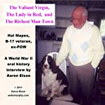 The Valiant Virgin, the Lady in Red, and the Richest Man in Town: A WW2 Oral History Interview with Hal Mapes, B-17 Waist Gunner, ex-POW | Aaron Elson