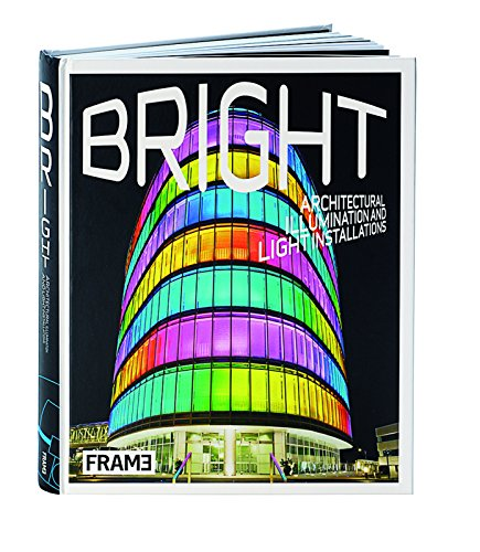 Bright: Architectural Illumination and Light Projections by Lowther Clare Schultz Sarah