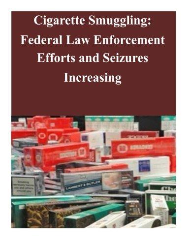 Cigarette Smuggling: Federal Law Enforcement Efforts and Seizures Increasing PDF