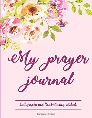 My Prayer Journal. Calligraphy and Hand lettering notebook: Bible Notebook & Sermon Journal (Large 8,5 * 11) Hand Lettering Notebook : Daily Journal, ... Notepad, Diary. 101 pages (Bible Journaling )