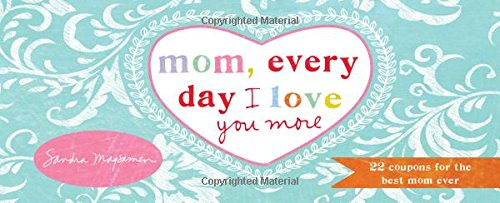 Mom, Every Day I Love You More: 22 Coupons for the Best Mom Ever ()
