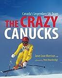 img - for The Crazy Canucks: Canada's Legendary Ski Team book / textbook / text book