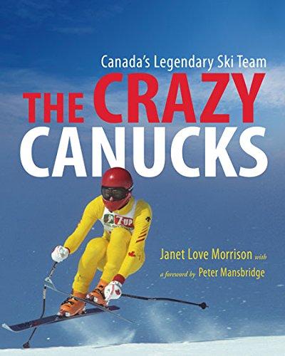 The Crazy Canucks: Canada's Legendary Ski Team (Canada Ski)