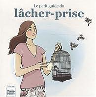 Le petit guide du lâcher-prise par Frédérique Van Her