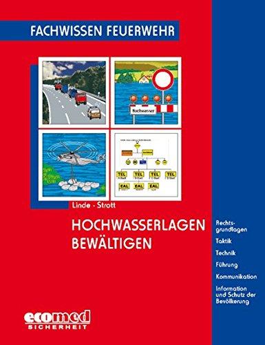 Hochwasserlagen bewältigen: Rechtsgrundlagen - Taktik - Technik - Führung - Kommunikation - Information und Schutz der Bevölkerung (Fachwissen Feuerwehr)