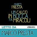 Un calcio in bocca fa miracoli Audiobook by Marco Presta Narrated by Marco Presta