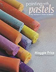 Painting with Pastels: Easy Techniques to Master the Medium