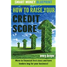 How to Raise Your Credit Score: Move to financial first class and have lenders beg for your business! (Smart Money Blueprint) (Volume 2) by Avery Breyer (2015-05-25)