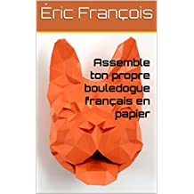 Assemble ton propre bouledogue français en papier: DIY décoration murale | Trophée animal 3D | Patron PDF (Ecogami / sculpture en papier t. 12) (French Edition)