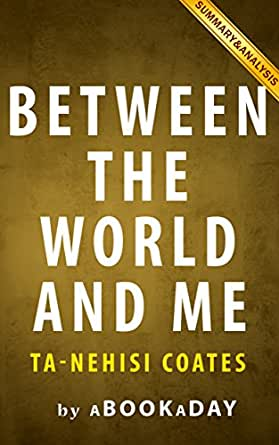 an analysis of coates book between the world and me A review of by between the world and me, ta-nehisi coates, a brilliant analysis  of racism today by the national correspondent for the.