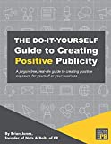 img - for The Do-It-Yourself Guide To Creating Positive Publicity: A jargon-free, real-life guide to creating positive exposure for yourself or your business book / textbook / text book