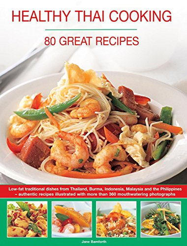 Healthy Thai Cooking: 80 Great Recipes: Low-Fat Traditional Recipes From Thailand, Burma, Indonesia, Malaysia And The Philippines - Authentic Recipes Shown In Over 360 Mouthwatering Photographs by Jane Bamforth