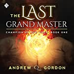 The Last Grand Master: Champion of the Gods, Book 1 | Andrew Q. Gordon
