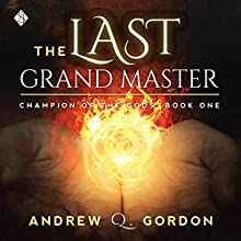 The Last Grand Master: Champion of the Gods, Book 1 | Livre audio Auteur(s) : Andrew Q. Gordon Narrateur(s) : Joel Leslie