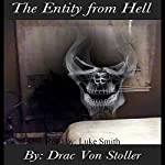 The Entity from Hell | Drac Von Stoller
