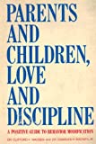 Parents and Children, Love and Discipline, Clifford K. Madsen and Charles H. Madsen, 0882953001