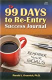 The 99 Days to Re-Entry Success Journal: Your Weekly Planning and Implementation Tool for Staying Out for Good!